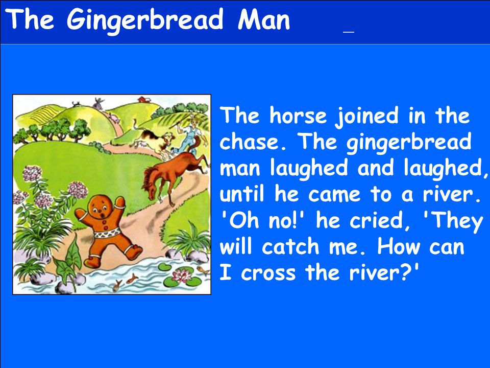 The Gingerbread Man A sly fox came out from behind a tree.