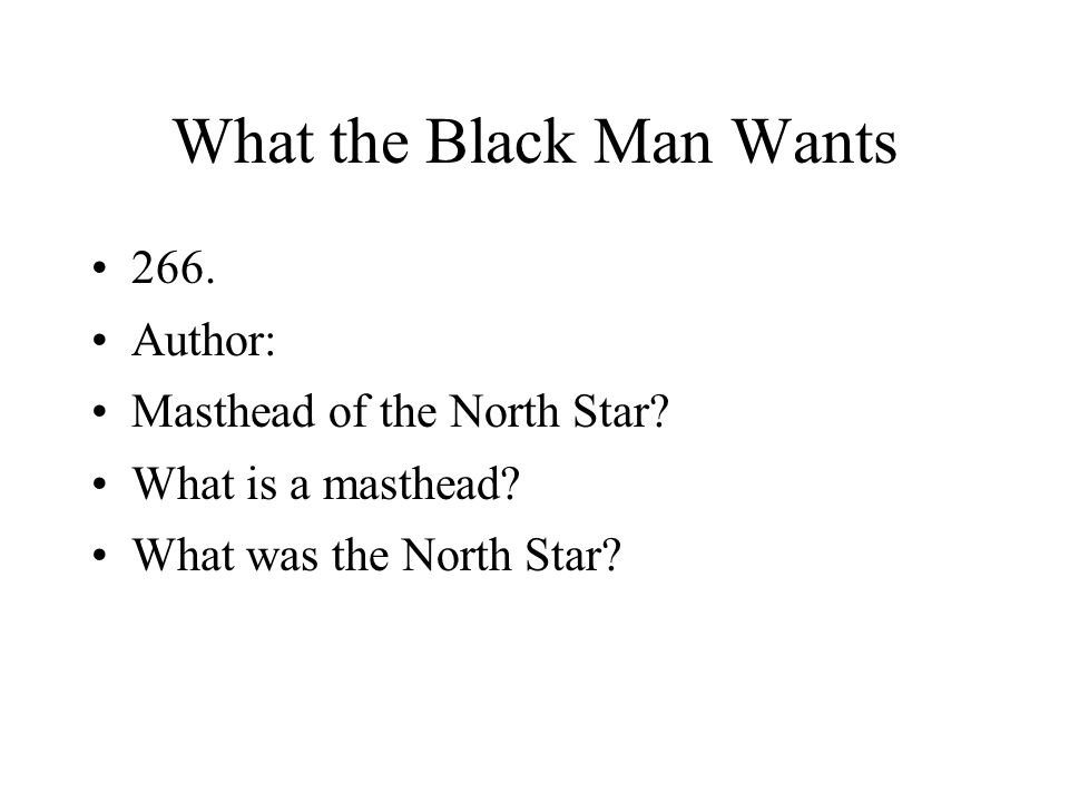 What the Black Man Wants 266. Author: Masthead of the North Star? What is a masthead? What was the North Star?