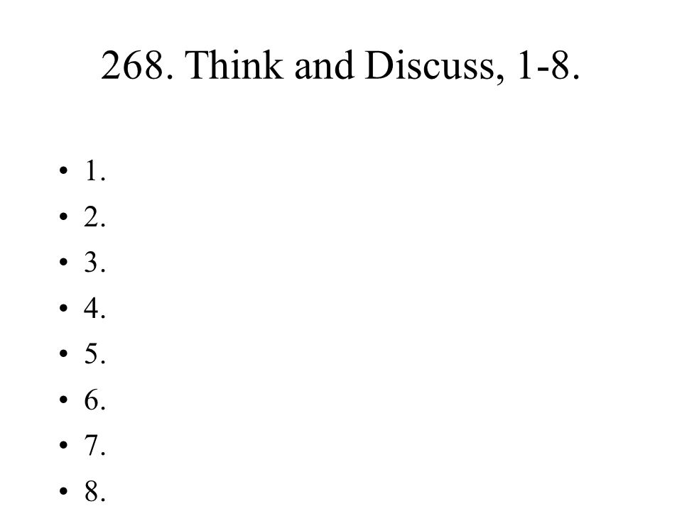 268. Think and Discuss, 1-8. 1. 2. 3. 4. 5. 6. 7. 8.