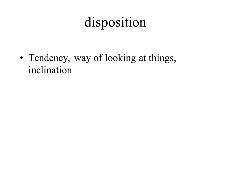Tendency, way of looking at things, inclination