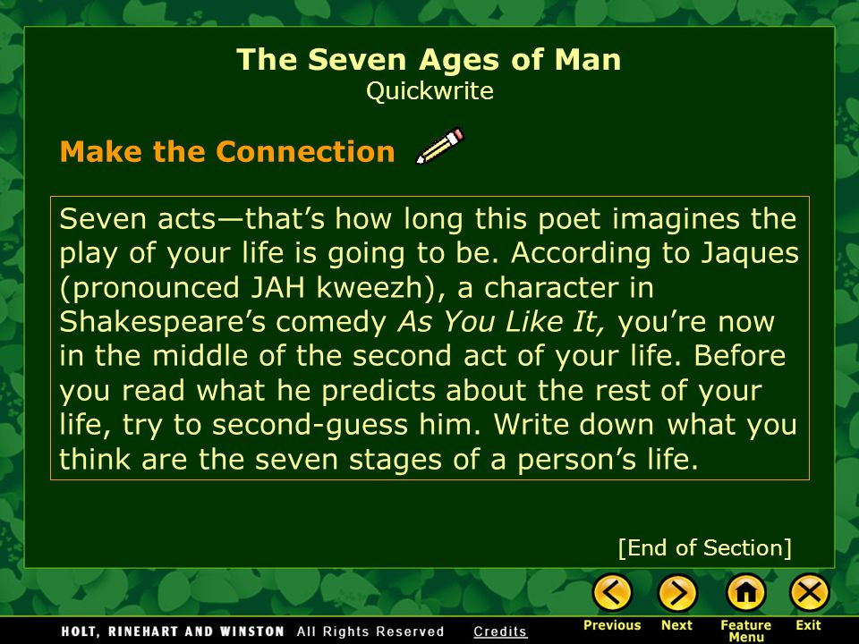 Make the Connection [End of Section] The Seven Ages of Man Quickwrite Seven actsthats how long this poet imagines the play of your life is going to be.