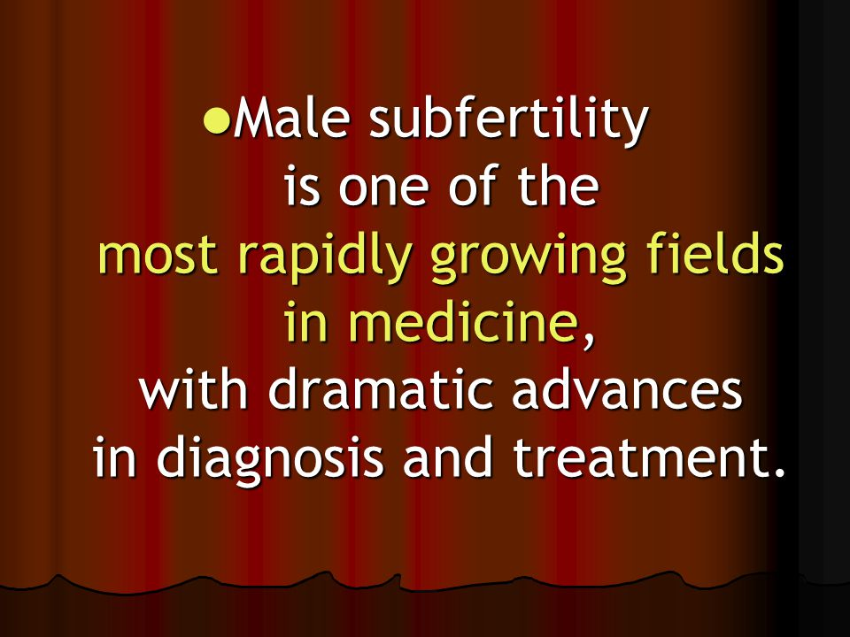 Male subfertility is one of the most rapidly growing fields in medicine, with dramatic advances in diagnosis and treatment. Male subfertility is one o