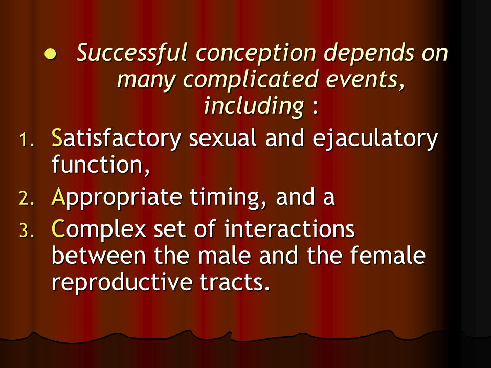 Successful conception depends on many complicated events, including : Successful conception depends on many complicated events, including : 1. Satisfa
