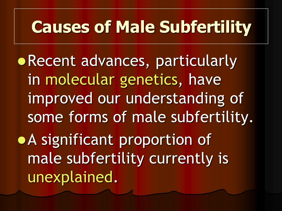 Recent advances, particularly in molecular genetics, have improved our understanding of some forms of male subfertility. Recent advances, particularly