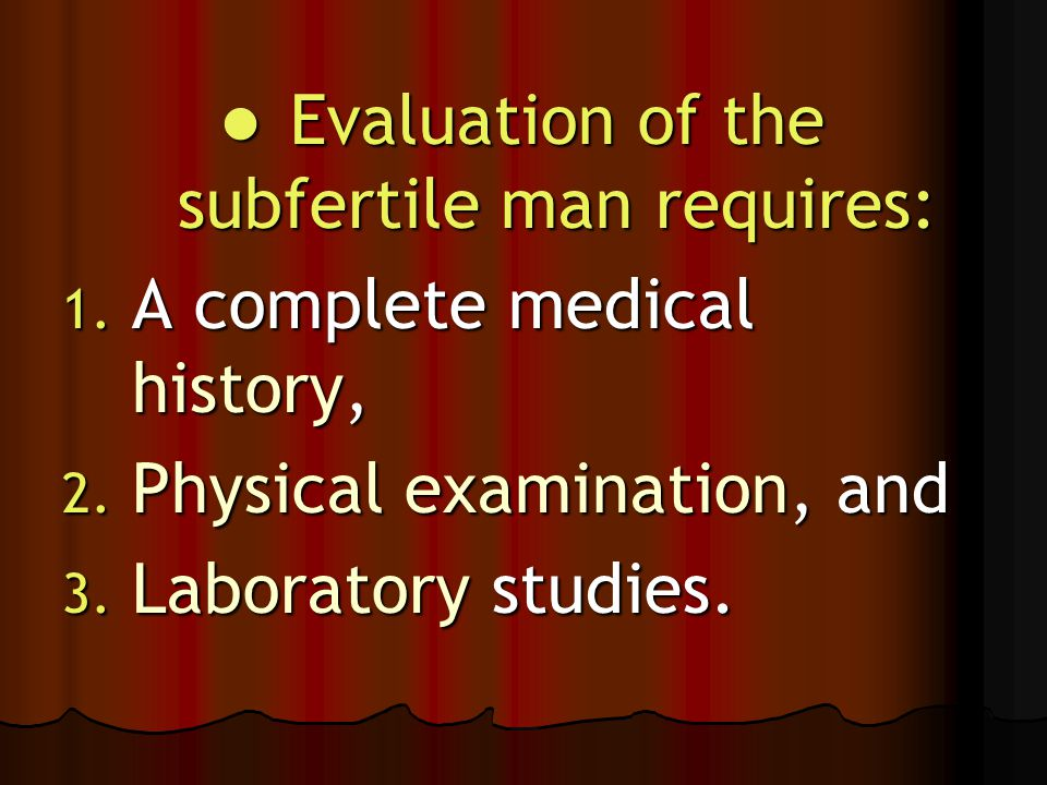 The main purpose of the male evaluation is to identify and treat correctable causes of subfertility.
