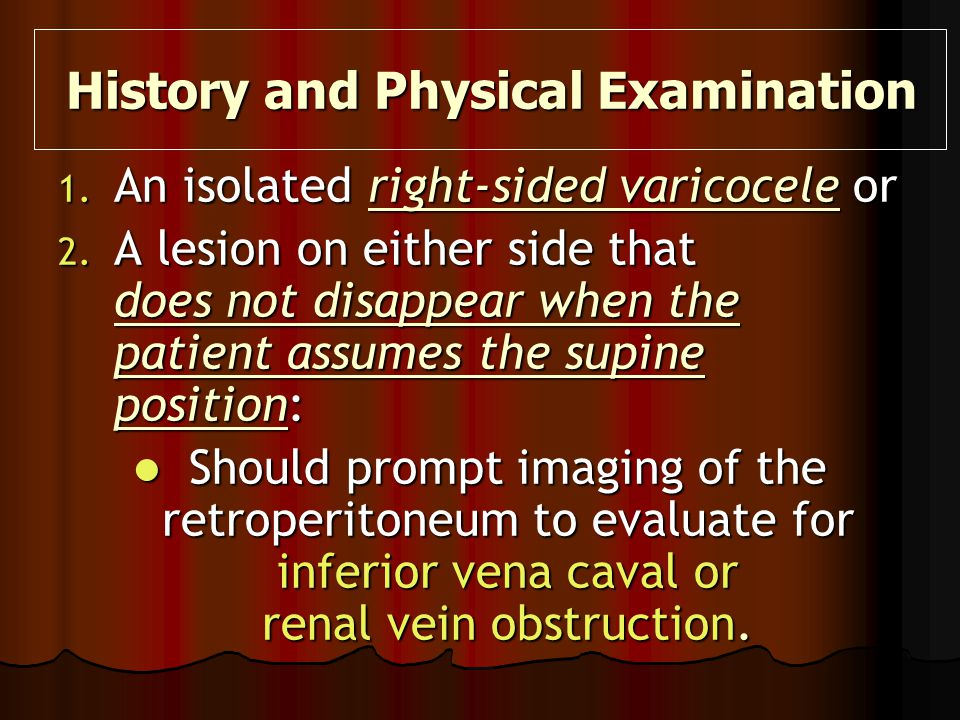 1. An isolated right-sided varicocele or 2. A lesion on either side that does not disappear when the patient assumes the supine position: Should promp