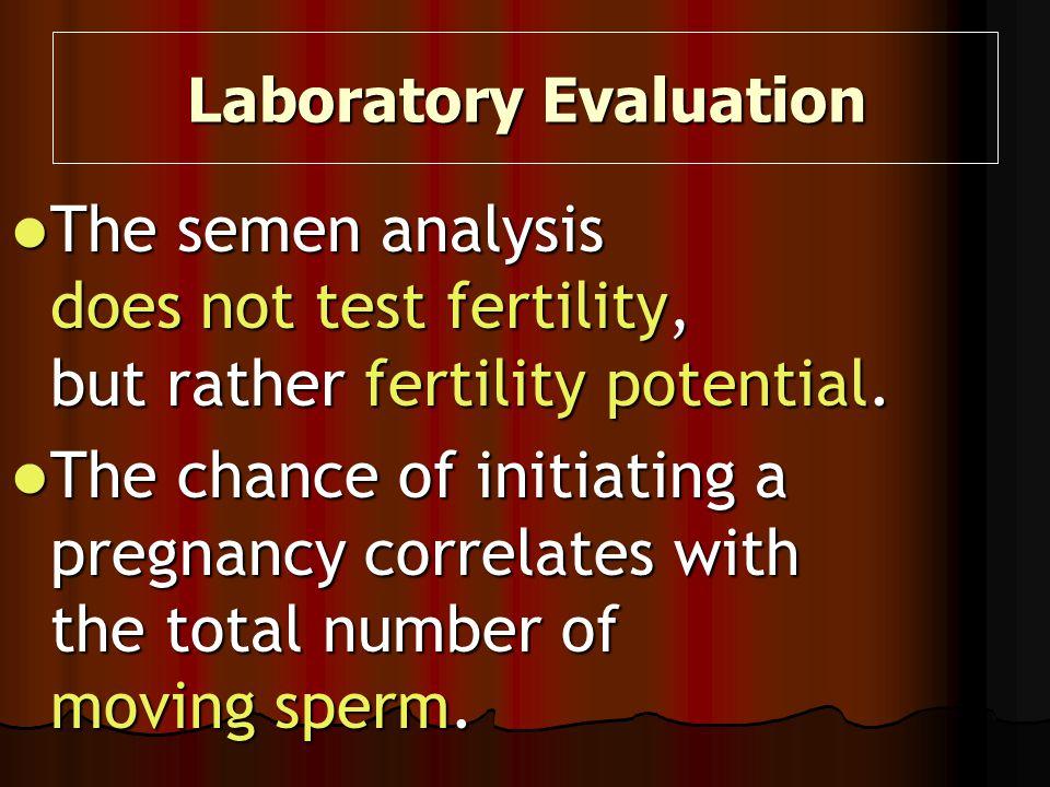 The semen analysis does not test fertility, but rather fertility potential. The semen analysis does not test fertility, but rather fertility potential