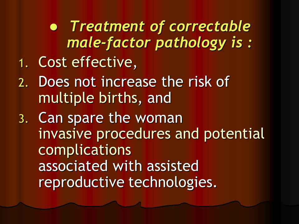 Treatment of correctable male-factor pathology is : Treatment of correctable male-factor pathology is : 1. Cost effective, 2. Does not increase the ri