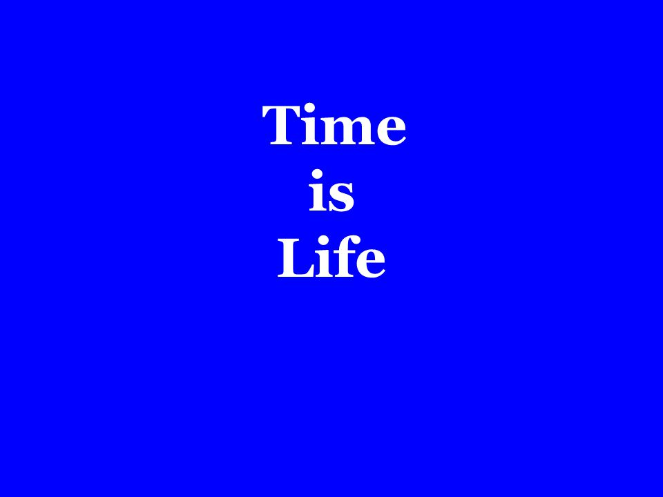 Time is Life