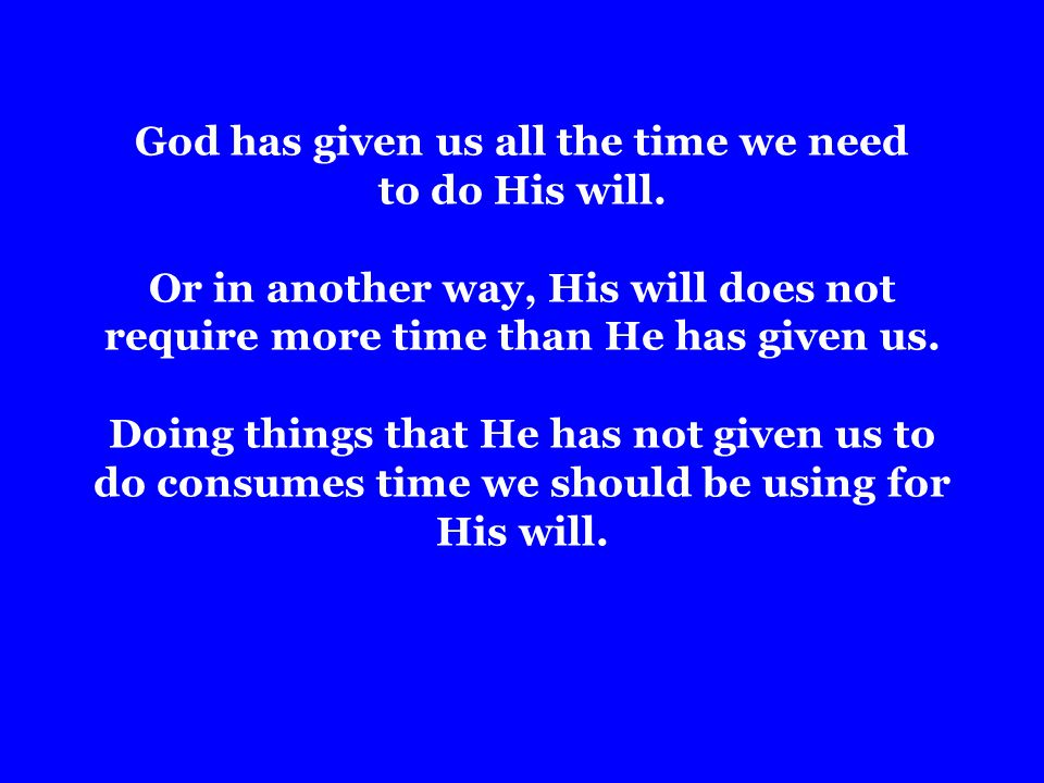 God has given us all the time we need to do His will.