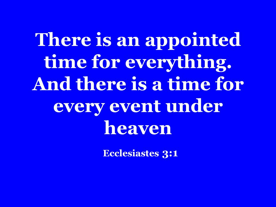 There is an appointed time for everything.