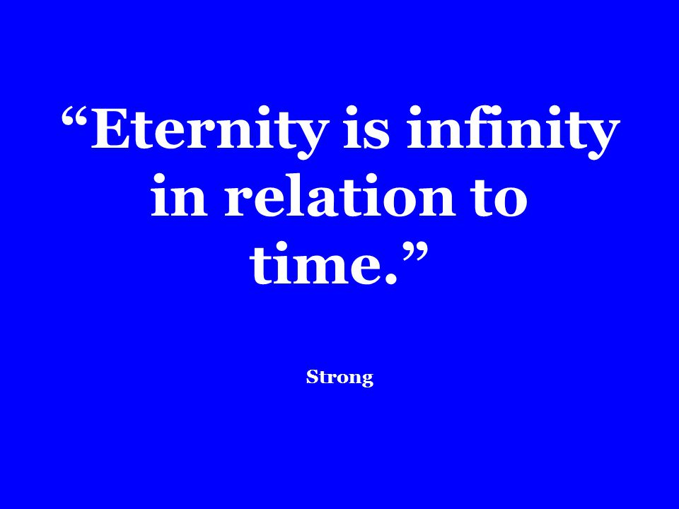 Eternity is infinity in relation to time. Strong