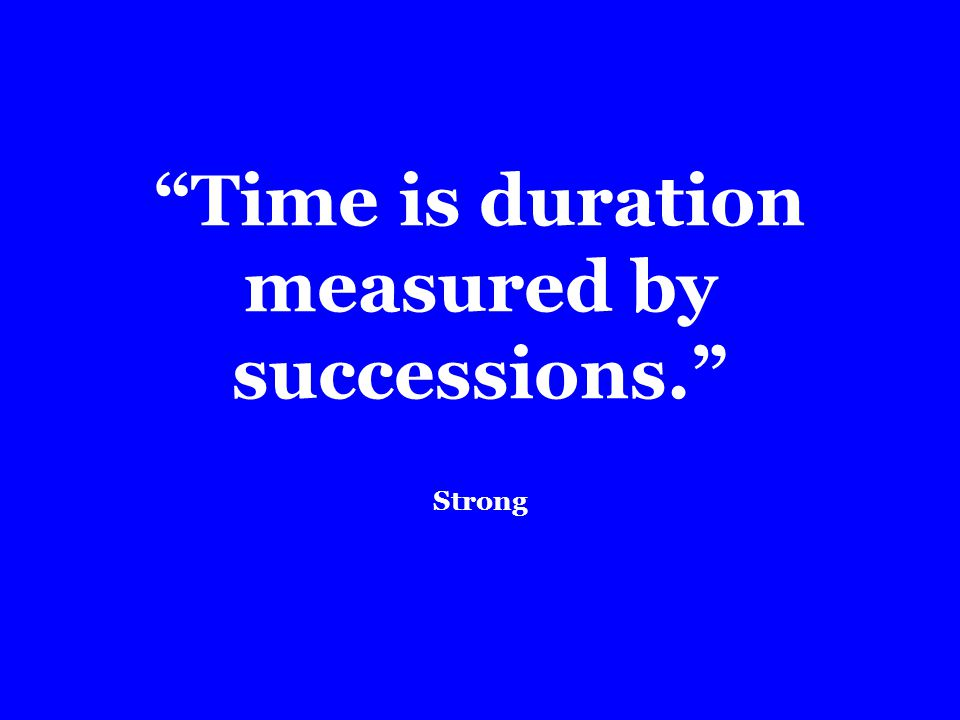Time is duration measured by successions. Strong