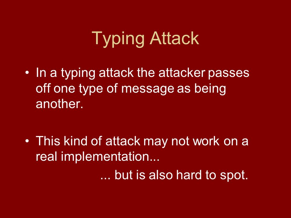 Typing Attack In a typing attack the attacker passes off one type of message as being another.