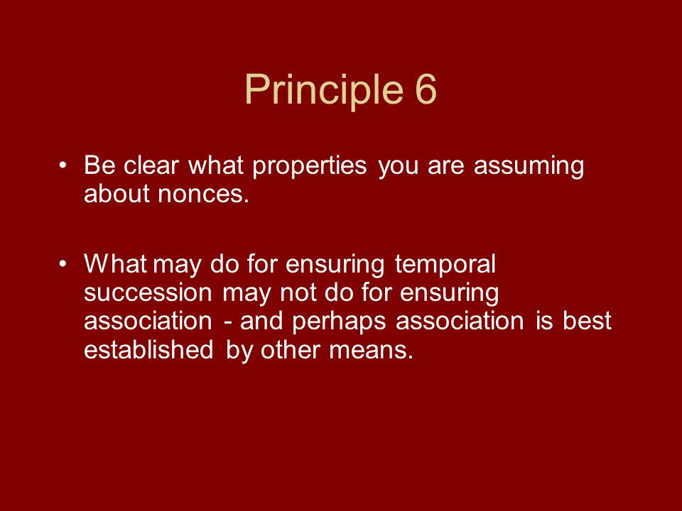 Principle 6 Be clear what properties you are assuming about nonces.