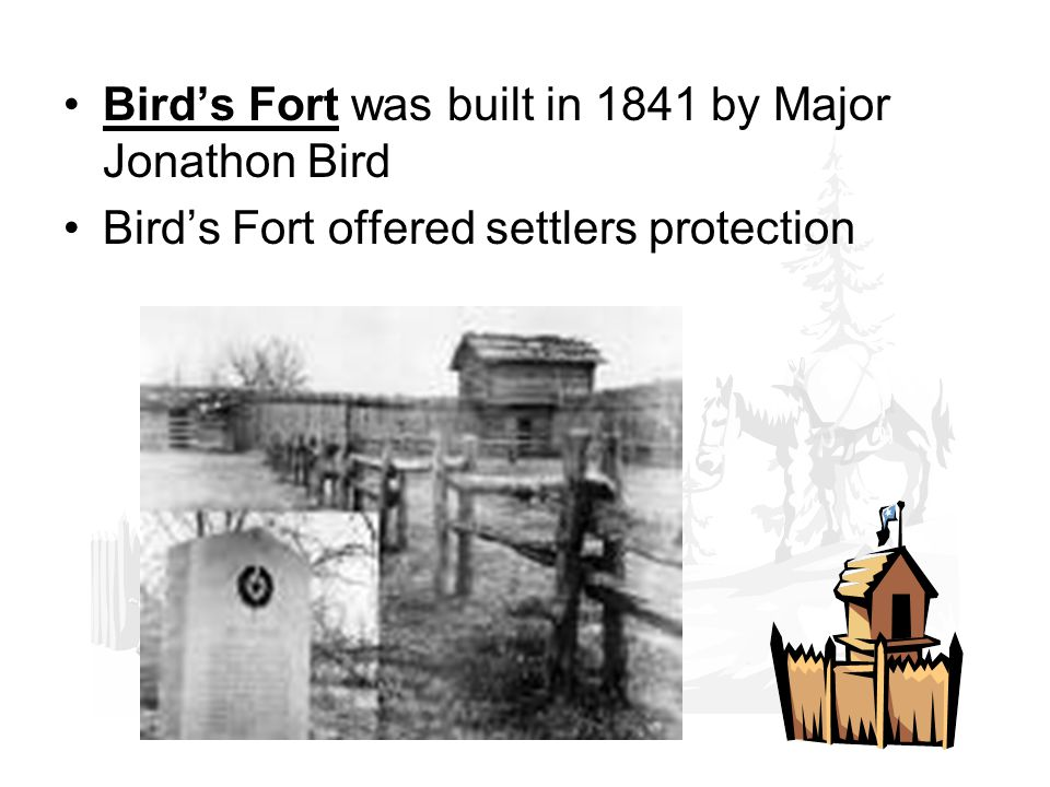 Birds Fort was built in 1841 by Major Jonathon Bird Birds Fort offered settlers protection