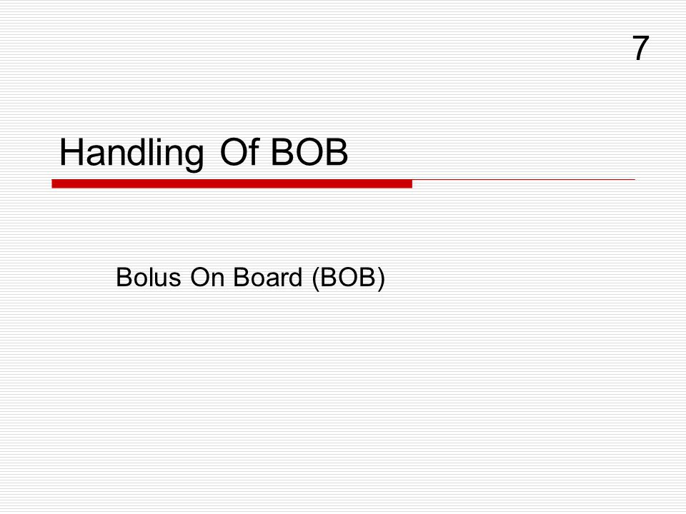 Handling Of BOB Bolus On Board (BOB) 7