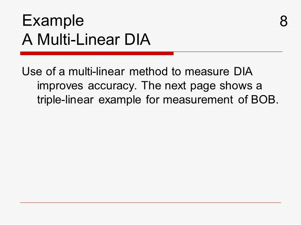 Example A Multi-Linear DIA Use of a multi-linear method to measure DIA improves accuracy. The next page shows a triple-linear example for measurement