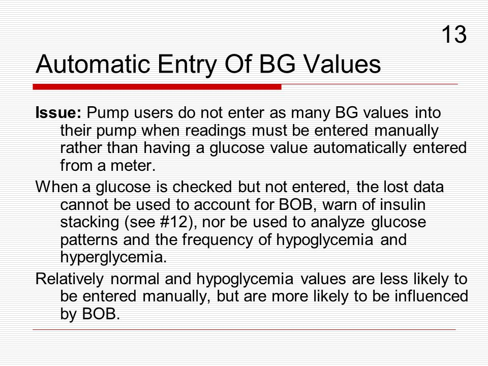 Automatic Entry Of BG Values Issue: Pump users do not enter as many BG values into their pump when readings must be entered manually rather than having a glucose value automatically entered from a meter.