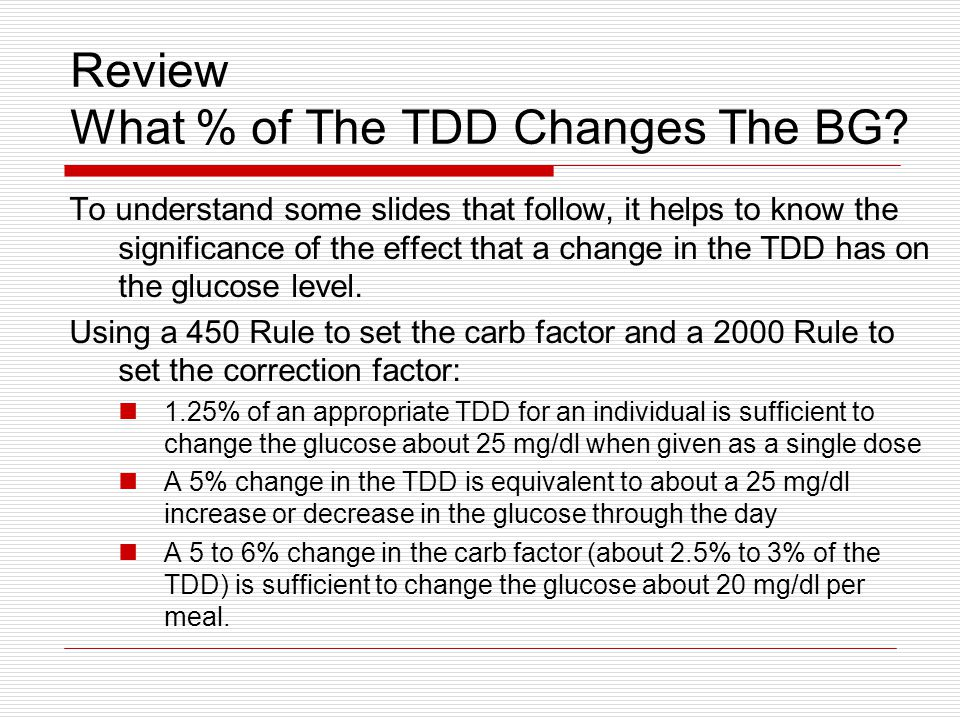 Review What % of The TDD Changes The BG? To understand some slides that follow, it helps to know the significance of the effect that a change in the T