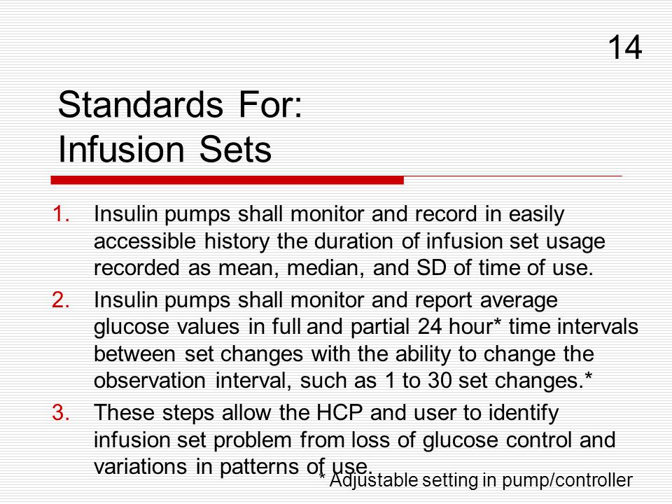 Standards For: Infusion Sets 1.Insulin pumps shall monitor and record in easily accessible history the duration of infusion set usage recorded as mean