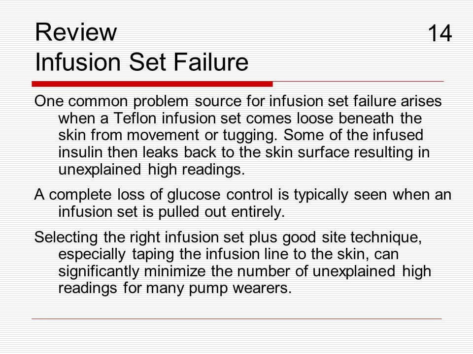 Review Infusion Set Failure One common problem source for infusion set failure arises when a Teflon infusion set comes loose beneath the skin from movement or tugging.