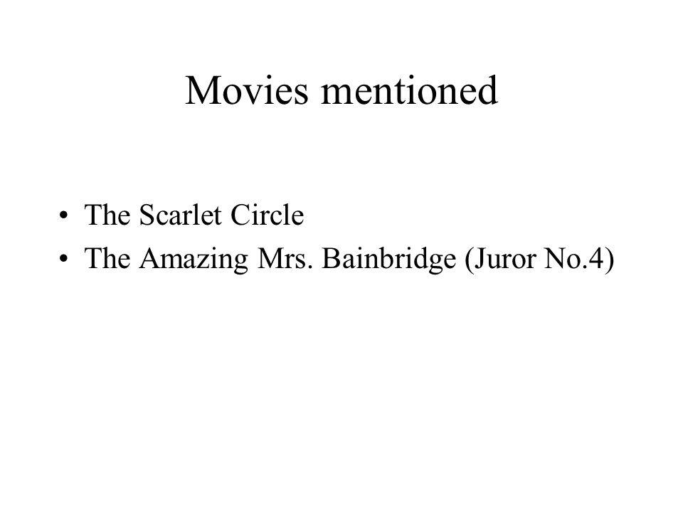Movies mentioned The Scarlet Circle The Amazing Mrs. Bainbridge (Juror No.4)