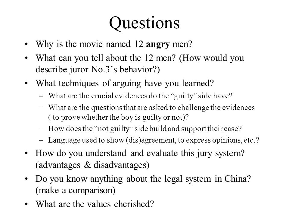 Questions Why is the movie named 12 angry men? What can you tell about the 12 men? (How would you describe juror No.3s behavior?) What techniques of a