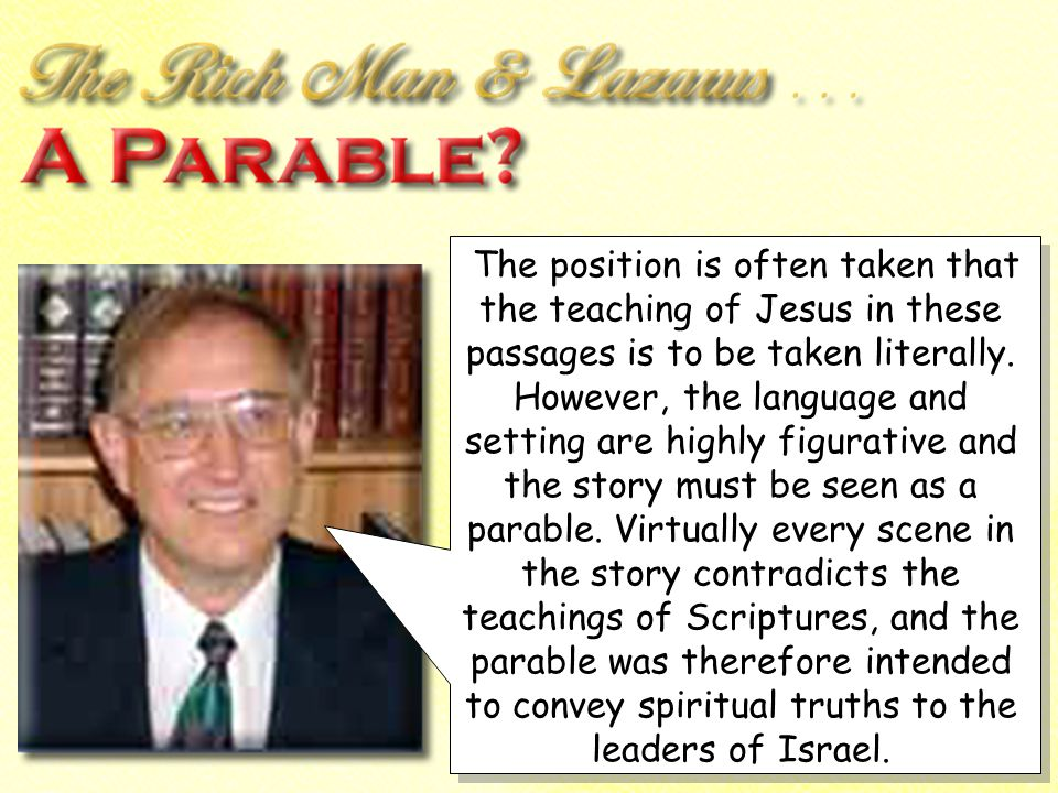 A Narrative - A Narrative - Is not called a parable - Is not called a parable - Does not have the marks of a parable - Does not have the marks of a parable - Contains proper names Contains proper names Parable or not – it teaches the truth.