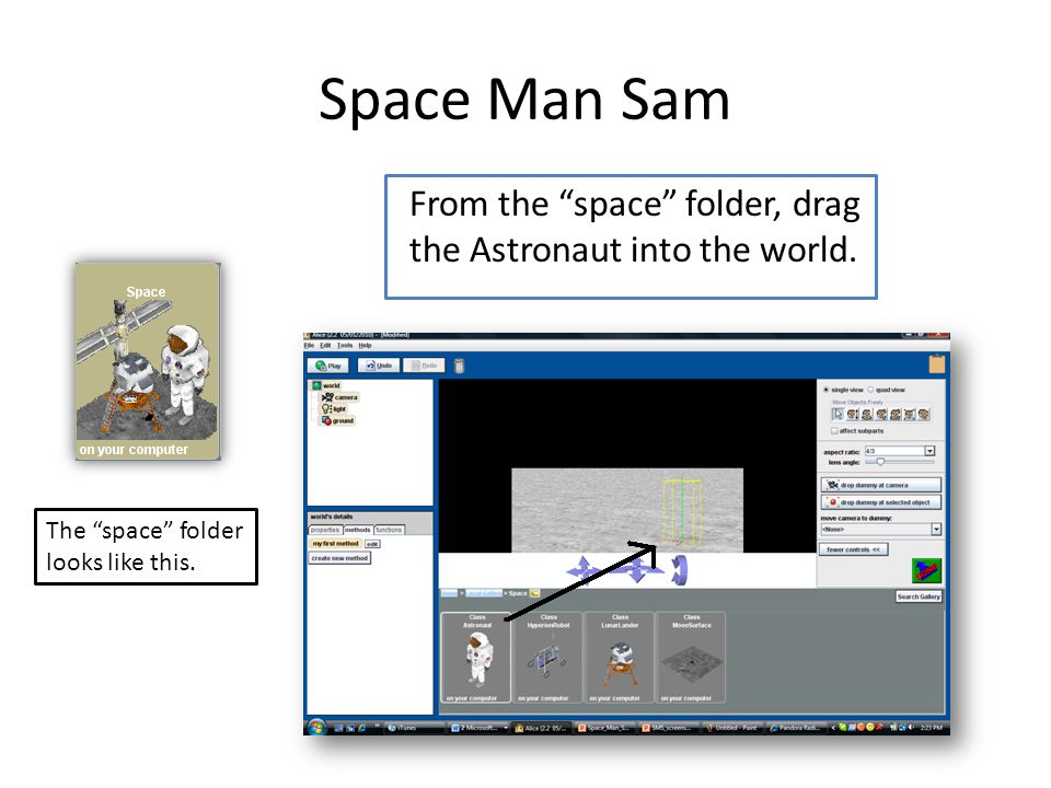 Space Man Sam From the space folder, drag the Astronaut into the world.
