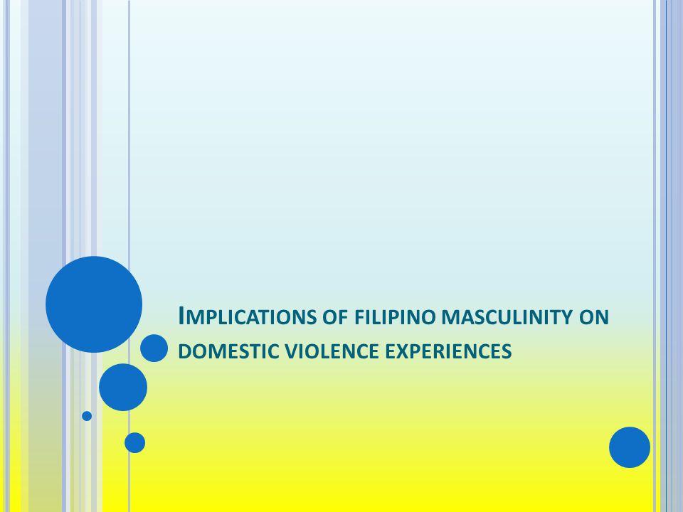 I MPLICATIONS OF FILIPINO MASCULINITY ON DOMESTIC VIOLENCE EXPERIENCES