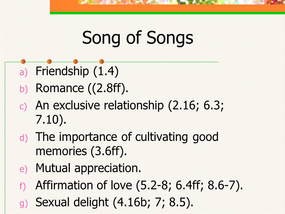 Song of Songs a) Friendship (1.4) b) Romance ((2.8ff).