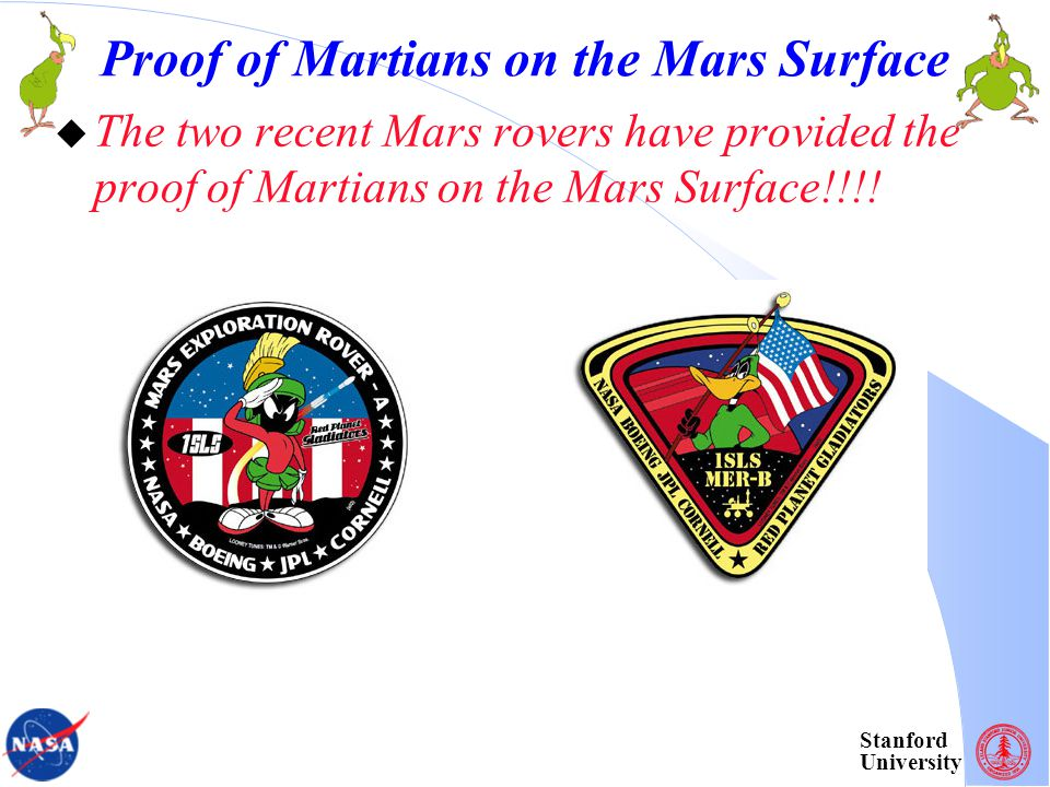 Stanford University Proof of Martians on the Mars Surface The two recent Mars rovers have provided the proof of Martians on the Mars Surface!!!!