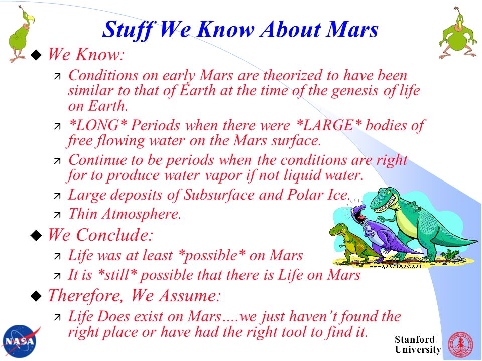 Stanford University Stuff We Know About Mars We Know: Conditions on early Mars are theorized to have been similar to that of Earth at the time of the genesis of life on Earth.