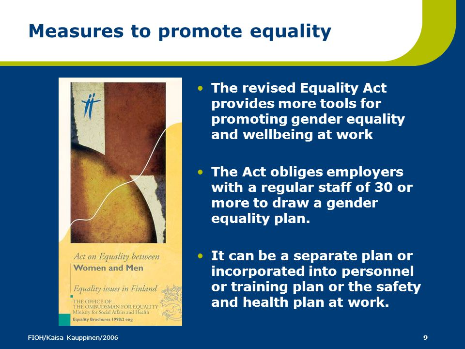 FIOH/Kaisa Kauppinen/20069 Measures to promote equality The revised Equality Act provides more tools for promoting gender equality and wellbeing at wo