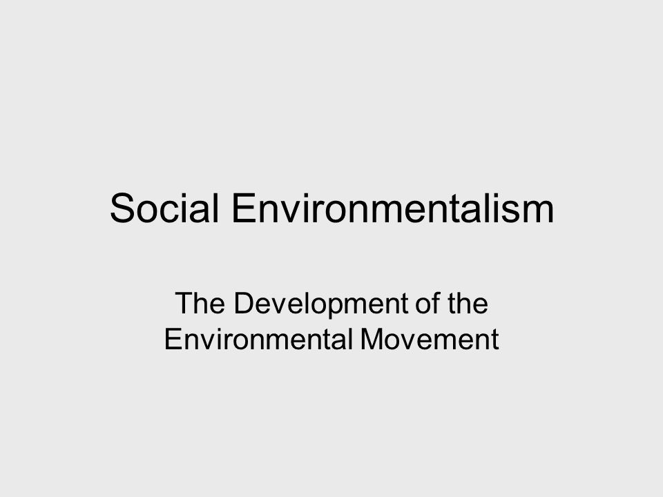 Social Environmentalism The Development of the Environmental Movement