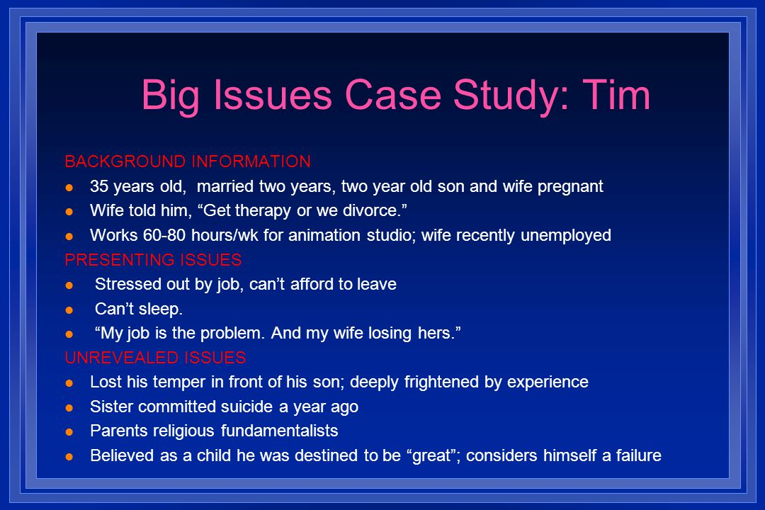 Big Issues Case Study: Steve BACKGROUND INFORMATION 19 years old, lives at home with mother, her boyfriend, and brother Has never known his father Rec