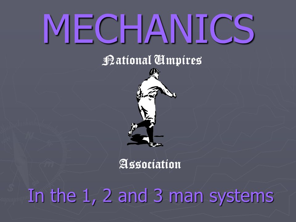 MECHANICS In the 1, 2 and 3 man systems National Umpires Association