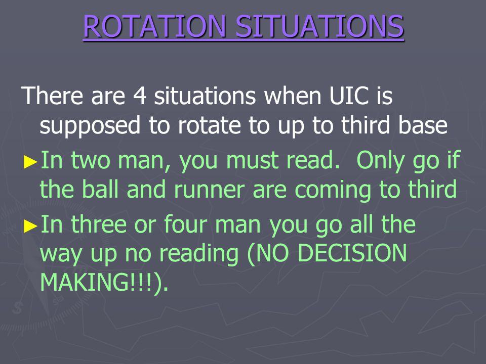 ROTATION SITUATIONS There are 4 situations when UIC is supposed to rotate to up to third base In two man, you must read. Only go if the ball and runne