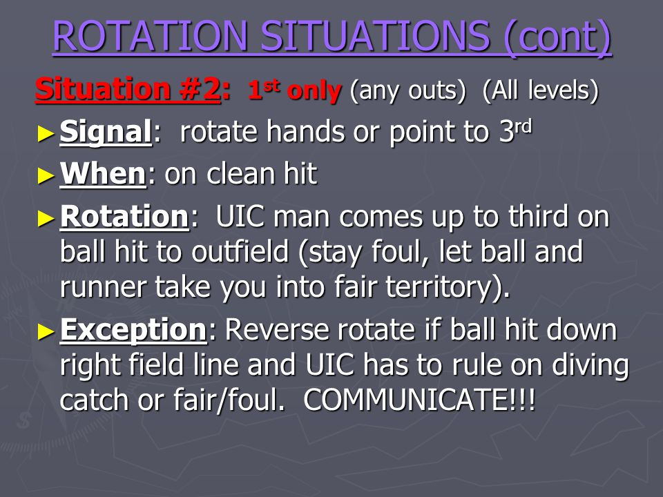 ROTATION SITUATIONS (cont) Situation #2: 1 st only (any outs) (All levels) Signal: rotate hands or point to 3 rd Signal: rotate hands or point to 3 rd