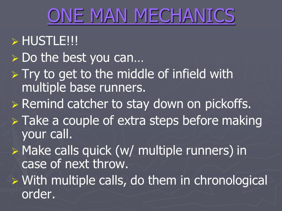 THREE MAN MECHANICS (cont) Plate Umpire (UIC) Fair foul up to the bag (if umpire on the line) or over the bag if base is unattended.