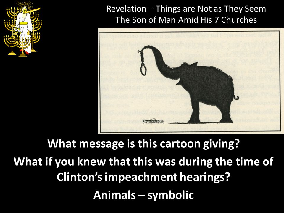 Revelation – Things are Not as They Seem The Son of Man Amid His 7 Churches What message is this cartoon giving? What if you knew that this was during