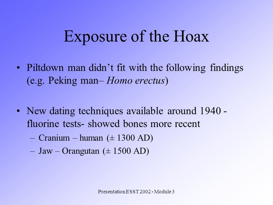 Presentation ESST 2002 - Module 3 Exposure of the Hoax Piltdown man didnt fit with the following findings (e.g.