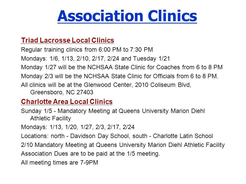 Association Clinics Triad Lacrosse Local Clinics Regular training clinics from 6:00 PM to 7:30 PM Mondays: 1/6, 1/13, 2/10, 2/17, 2/24 and Tuesday 1/2