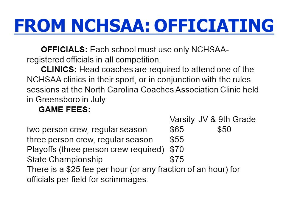 FROM NCHSAA: OFFICIATING OFFICIALS: Each school must use only NCHSAA- registered officials in all competition. CLINICS: Head coaches are required to a