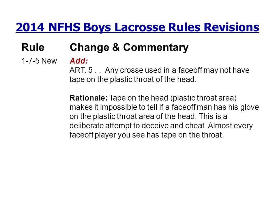 2014 NFHS Boys Lacrosse Rules Revisions RuleChange & Commentary 1-7-5 New Add: ART. 5.. Any crosse used in a faceoff may not have tape on the plastic