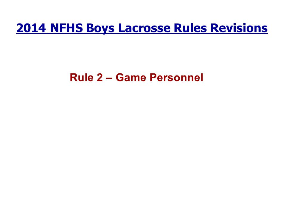 2014 NFHS Boys Lacrosse Rules Revisions Rule 2 – Game Personnel