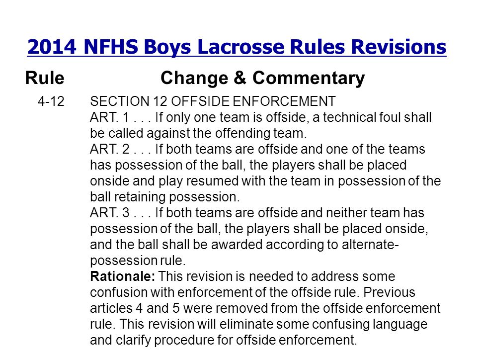 2014 NFHS Boys Lacrosse Rules Revisions RuleChange & Commentary 4-12 SECTION 12 OFFSIDE ENFORCEMENT ART. 1... If only one team is offside, a technical