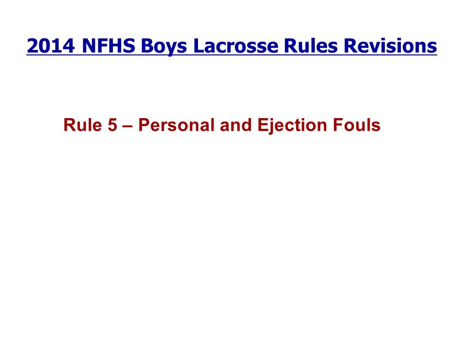 2014 NFHS Boys Lacrosse Rules Revisions Rule 5 – Personal and Ejection Fouls