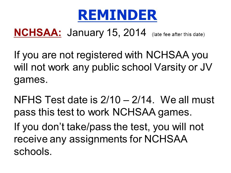 REMINDER NCHSAA: January 15, 2014 (late fee after this date) If you are not registered with NCHSAA you will not work any public school Varsity or JV g